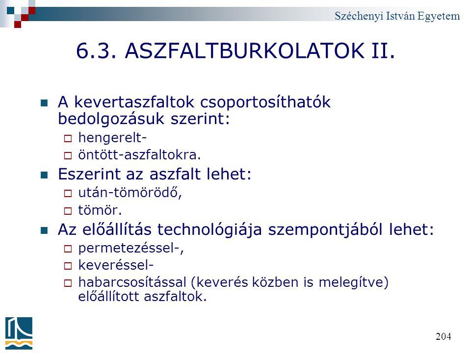 Széchenyi István Egyetem 204 6.3. ASZFALTBURKOLATOK II. A kevertaszfaltok csoportosíthatók bedolgozásuk szerint:  hengerelt-  öntött-aszfaltokra. Es