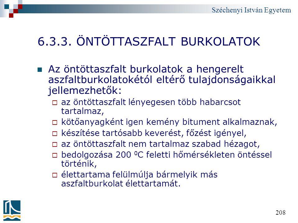 Széchenyi István Egyetem 208 6.3.3. ÖNTÖTTASZFALT BURKOLATOK Az öntöttaszfalt burkolatok a hengerelt aszfaltburkolatokétól eltérő tulajdonságaikkal je