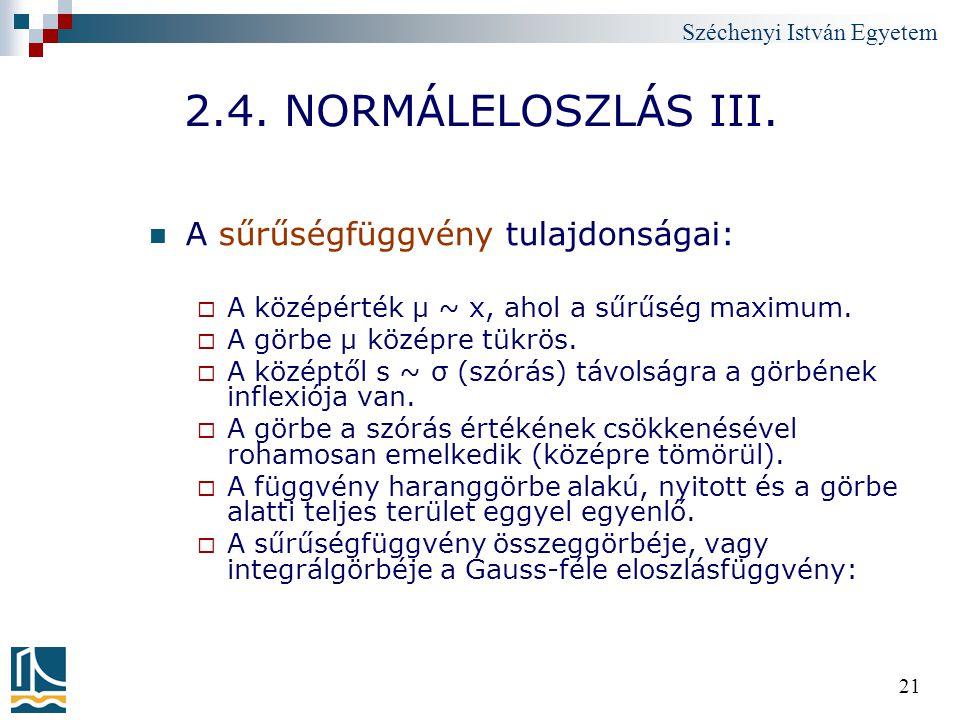 Széchenyi István Egyetem 21 2.4. NORMÁLELOSZLÁS III. A sűrűségfüggvény tulajdonságai:  A középérték μ ~ x, ahol a sűrűség maximum.  A görbe μ középr