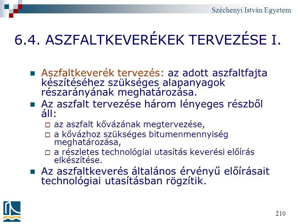 Széchenyi István Egyetem 210 6.4. ASZFALTKEVERÉKEK TERVEZÉSE I. Aszfaltkeverék tervezés: az adott aszfaltfajta készítéséhez szükséges alapanyagok rész