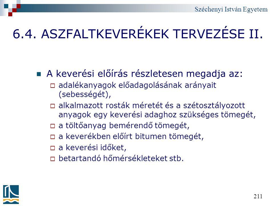 Széchenyi István Egyetem 211 6.4. ASZFALTKEVERÉKEK TERVEZÉSE II. A keverési előírás részletesen megadja az:  adalékanyagok előadagolásának arányait (