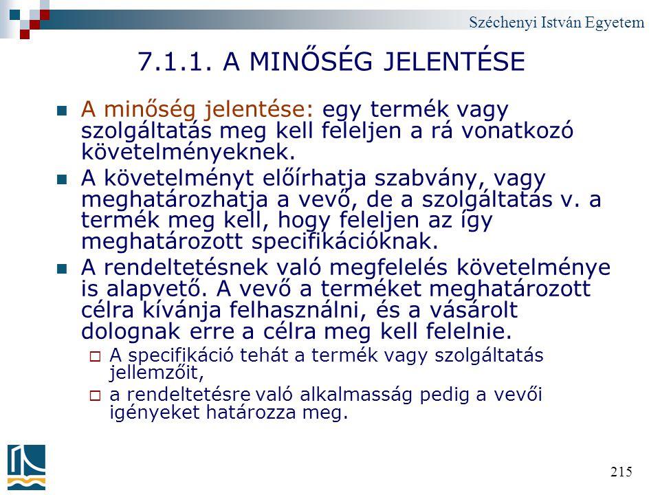 Széchenyi István Egyetem 215 7.1.1. A MINŐSÉG JELENTÉSE A minőség jelentése: egy termék vagy szolgáltatás meg kell feleljen a rá vonatkozó követelmény