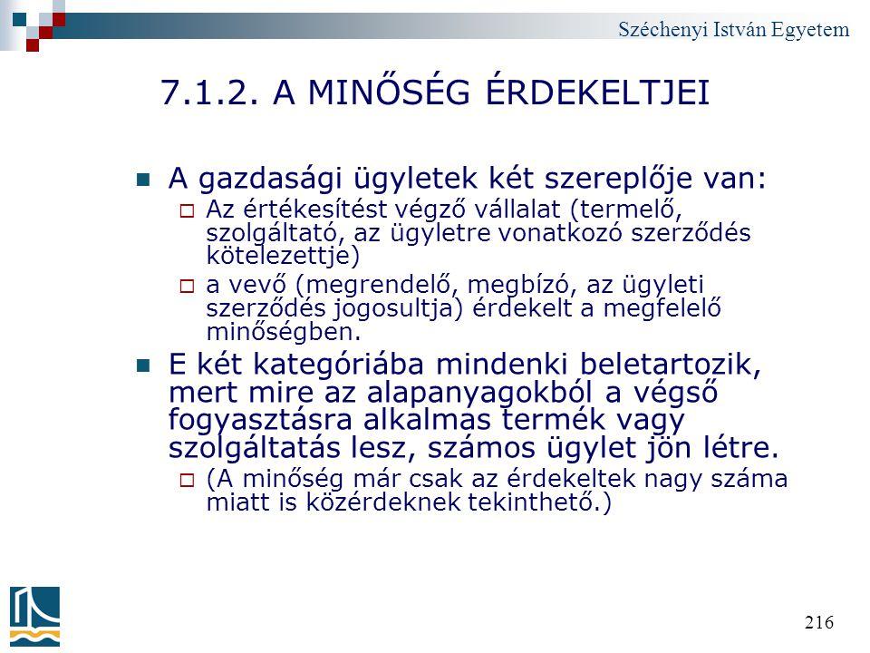 Széchenyi István Egyetem 216 7.1.2. A MINŐSÉG ÉRDEKELTJEI A gazdasági ügyletek két szereplője van:  Az értékesítést végző vállalat (termelő, szolgált
