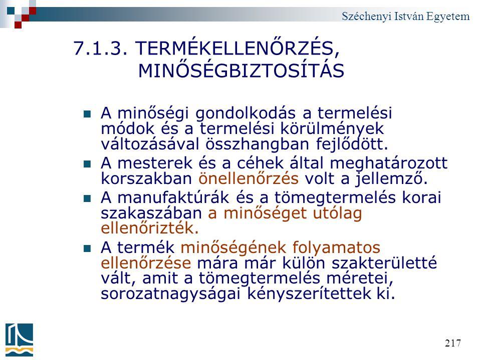 Széchenyi István Egyetem 217 7.1.3. TERMÉKELLENŐRZÉS, MINŐSÉGBIZTOSÍTÁS A minőségi gondolkodás a termelési módok és a termelési körülmények változásáv
