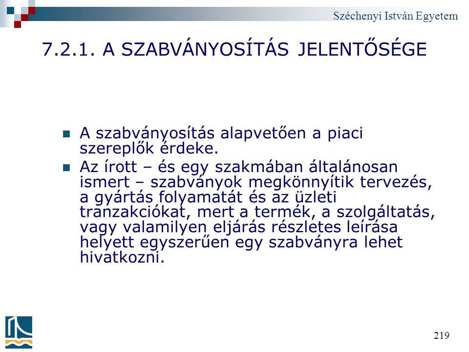 Széchenyi István Egyetem 219 7.2.1. A SZABVÁNYOSÍTÁS JELENTŐSÉGE A szabványosítás alapvetően a piaci szereplők érdeke. Az írott – és egy szakmában ált