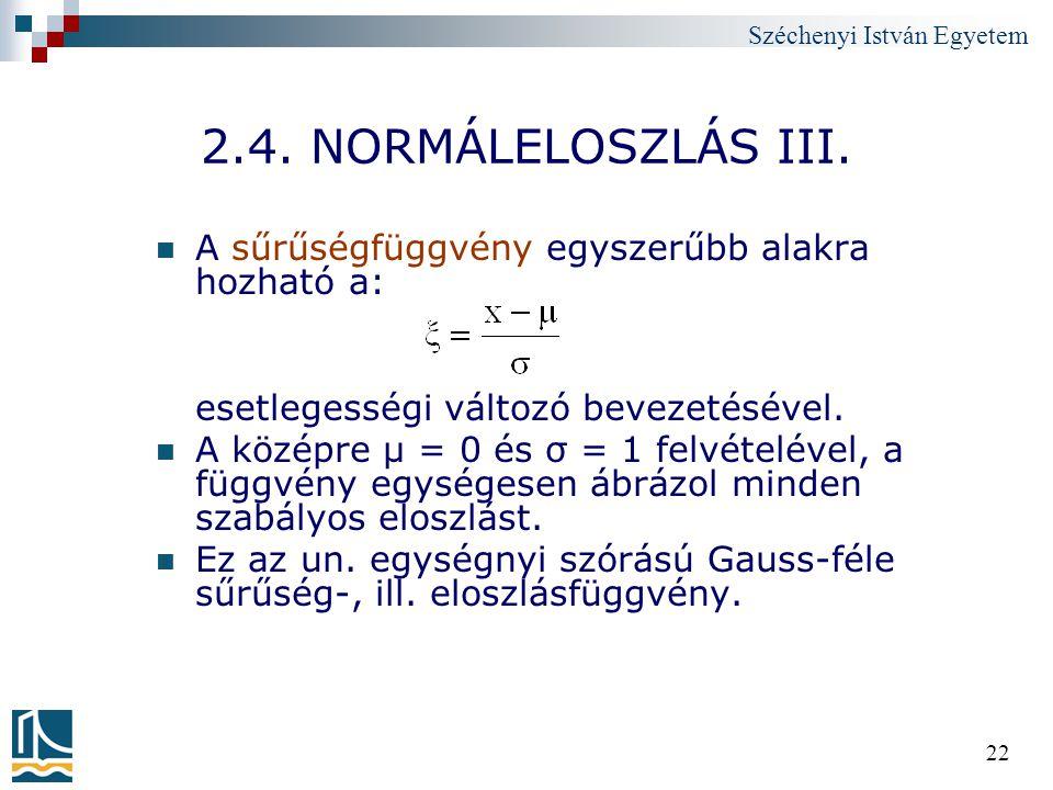 Széchenyi István Egyetem 22 2.4. NORMÁLELOSZLÁS III. A sűrűségfüggvény egyszerűbb alakra hozható a: esetlegességi változó bevezetésével. A középre μ =