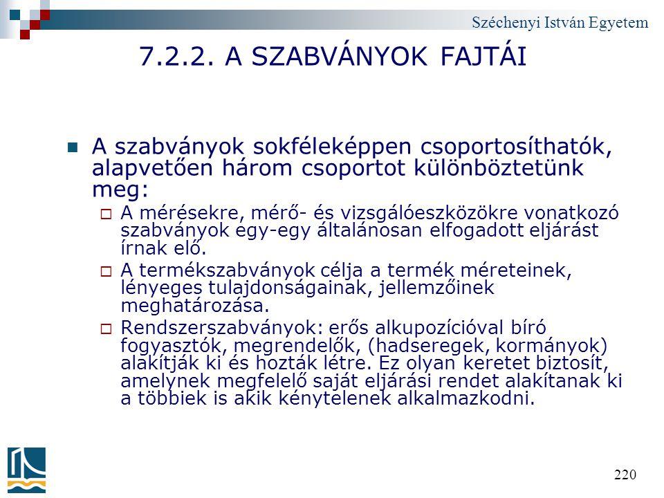 Széchenyi István Egyetem 220 7.2.2. A SZABVÁNYOK FAJTÁI A szabványok sokféleképpen csoportosíthatók, alapvetően három csoportot különböztetünk meg: 