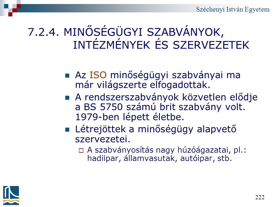 Széchenyi István Egyetem 222 7.2.4. MINŐSÉGÜGYI SZABVÁNYOK, INTÉZMÉNYEK ÉS SZERVEZETEK Az ISO minőségügyi szabványai ma már világszerte elfogadottak.