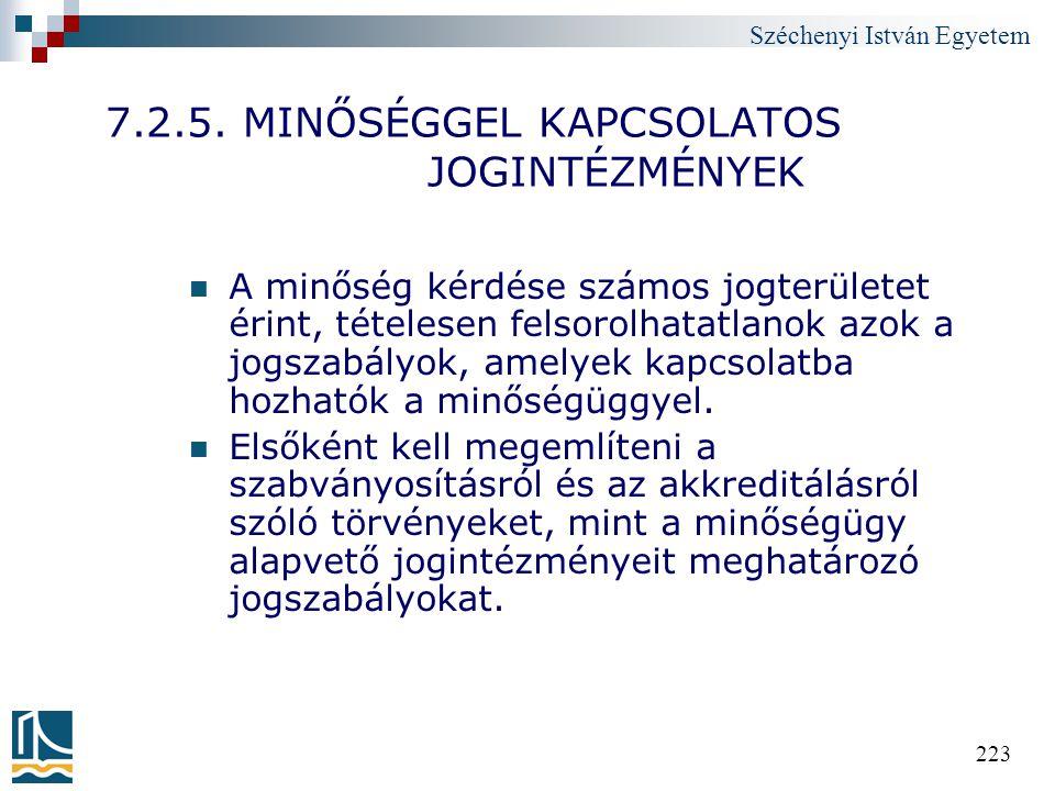 Széchenyi István Egyetem 223 7.2.5. MINŐSÉGGEL KAPCSOLATOS JOGINTÉZMÉNYEK A minőség kérdése számos jogterületet érint, tételesen felsorolhatatlanok az