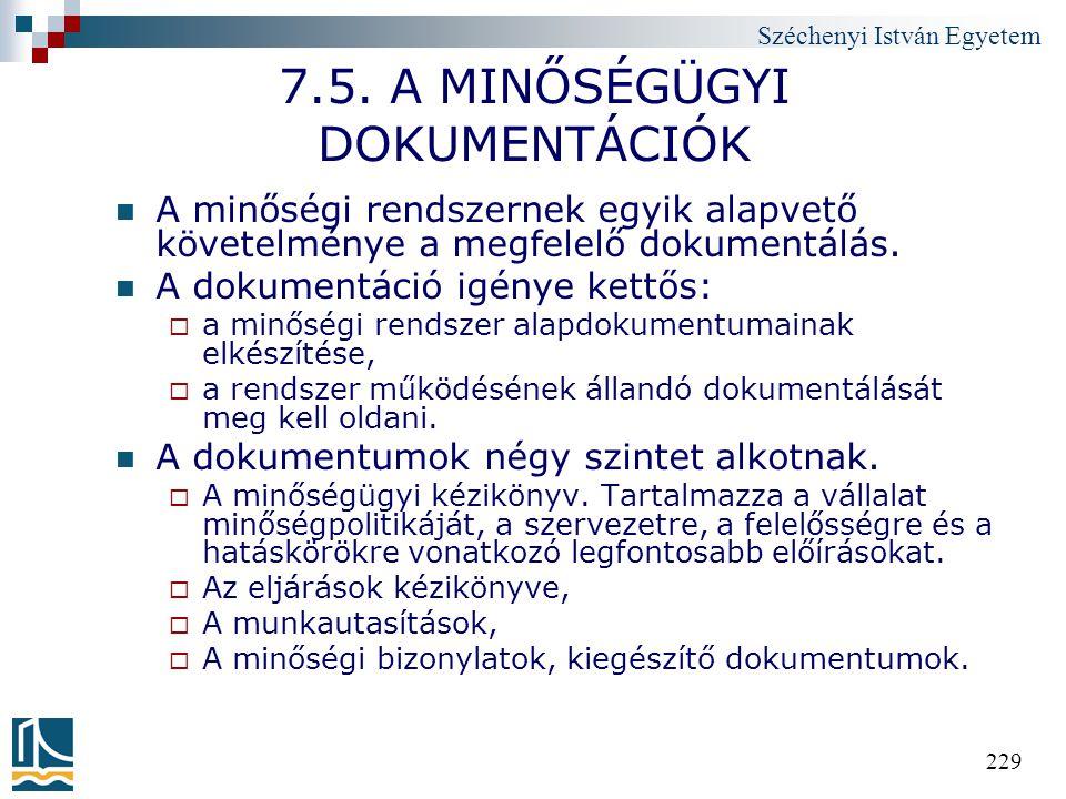 Széchenyi István Egyetem 229 7.5. A MINŐSÉGÜGYI DOKUMENTÁCIÓK A minőségi rendszernek egyik alapvető követelménye a megfelelő dokumentálás. A dokumentá