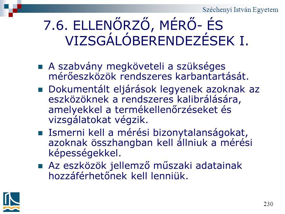 Széchenyi István Egyetem 230 7.6. ELLENŐRZŐ, MÉRŐ- ÉS VIZSGÁLÓBERENDEZÉSEK I. A szabvány megköveteli a szükséges mérőeszközök rendszeres karbantartásá