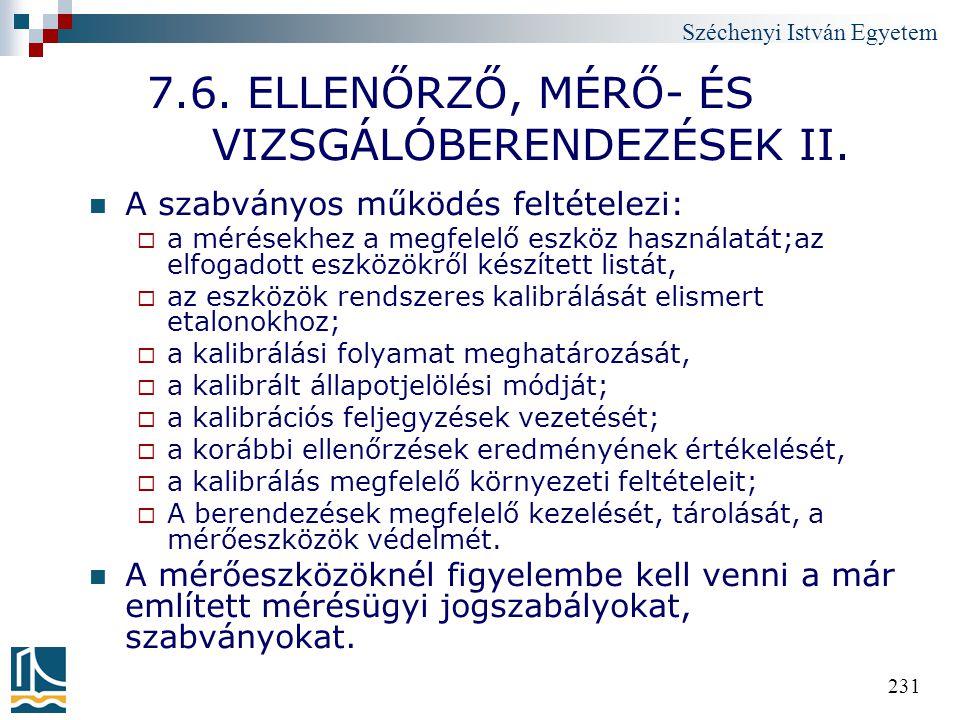 Széchenyi István Egyetem 231 7.6. ELLENŐRZŐ, MÉRŐ- ÉS VIZSGÁLÓBERENDEZÉSEK II. A szabványos működés feltételezi:  a mérésekhez a megfelelő eszköz has