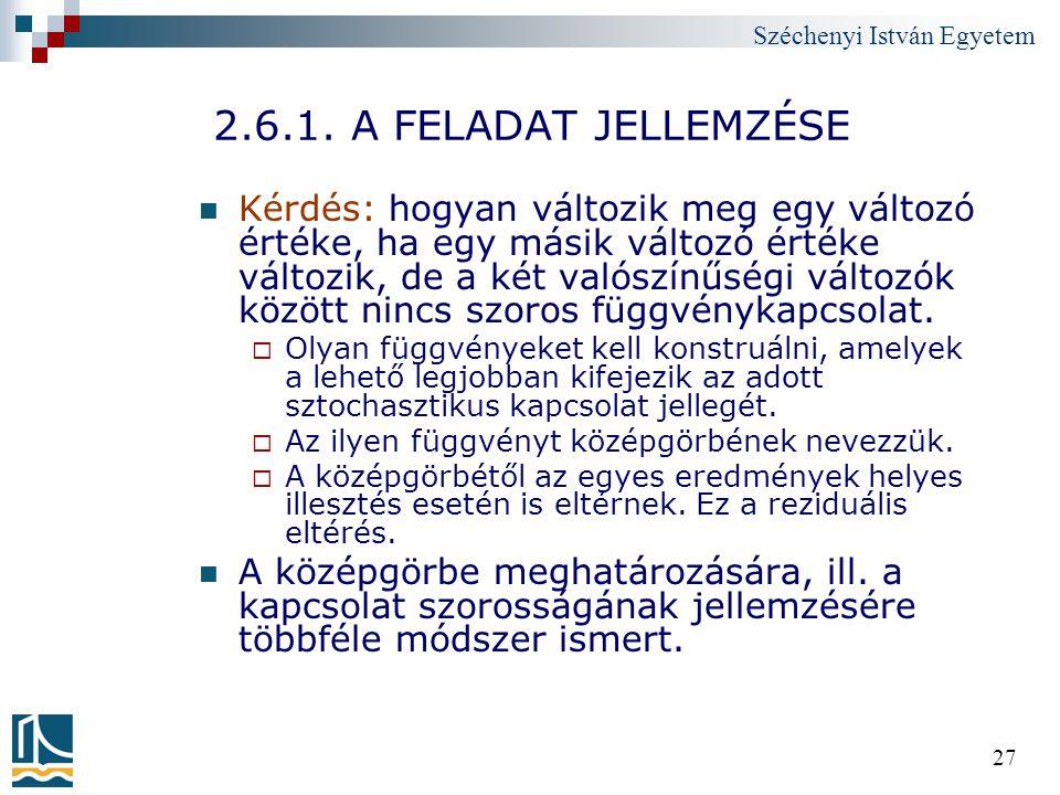 Széchenyi István Egyetem 27 2.6.1. A FELADAT JELLEMZÉSE Kérdés: hogyan változik meg egy változó értéke, ha egy másik változó értéke változik, de a két