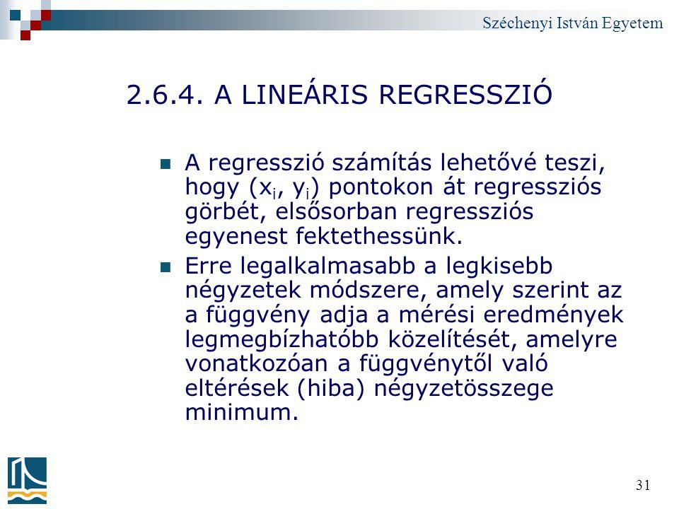 Széchenyi István Egyetem 31 2.6.4. A LINEÁRIS REGRESSZIÓ A regresszió számítás lehetővé teszi, hogy (x i, y i ) pontokon át regressziós görbét, elsőso
