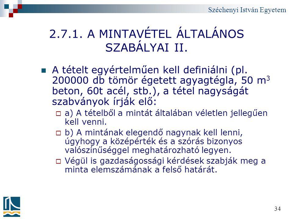 Széchenyi István Egyetem 34 2.7.1. A MINTAVÉTEL ÁLTALÁNOS SZABÁLYAI II. A tételt egyértelműen kell definiálni (pl. 200000 db tömör égetett agyagtégla,