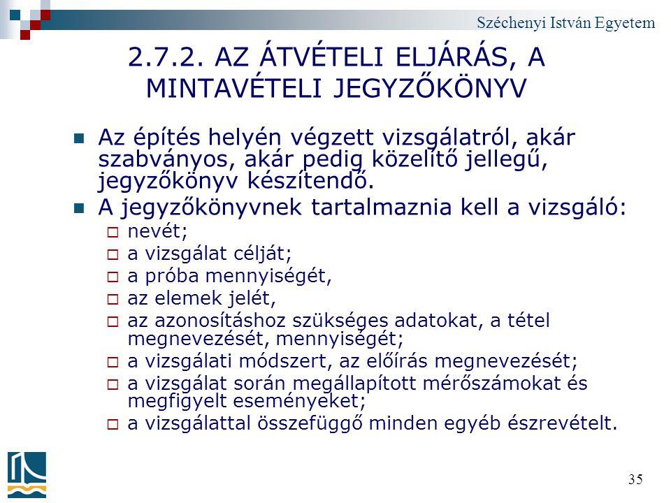Széchenyi István Egyetem 35 2.7.2. AZ ÁTVÉTELI ELJÁRÁS, A MINTAVÉTELI JEGYZŐKÖNYV Az építés helyén végzett vizsgálatról, akár szabványos, akár pedig k