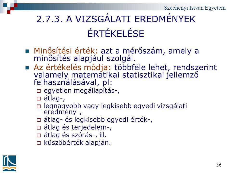 Széchenyi István Egyetem 36 2.7.3. A VIZSGÁLATI EREDMÉNYEK ÉRTÉKELÉSE Minősítési érték: azt a mérőszám, amely a minősítés alapjául szolgál. Az értékel