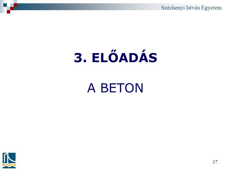 Széchenyi István Egyetem 37 3. ELŐADÁS A BETON