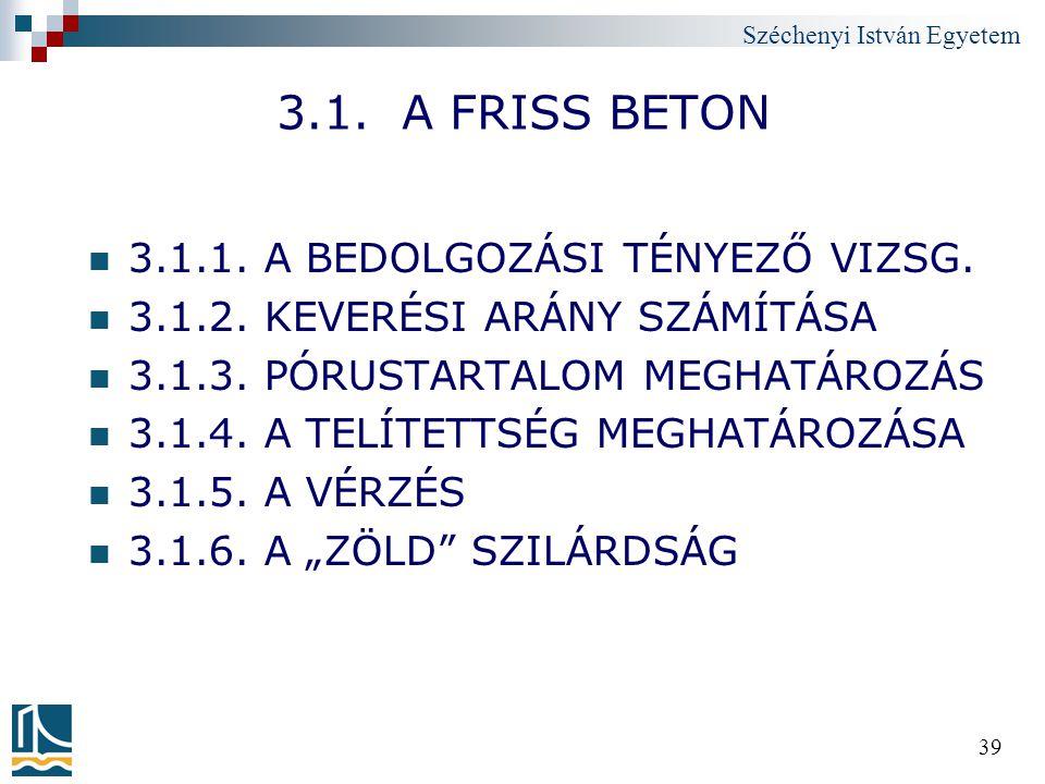 Széchenyi István Egyetem 39 3.1. A FRISS BETON 3.1.1. A BEDOLGOZÁSI TÉNYEZŐ VIZSG. 3.1.2. KEVERÉSI ARÁNY SZÁMÍTÁSA 3.1.3. PÓRUSTARTALOM MEGHATÁROZÁS 3