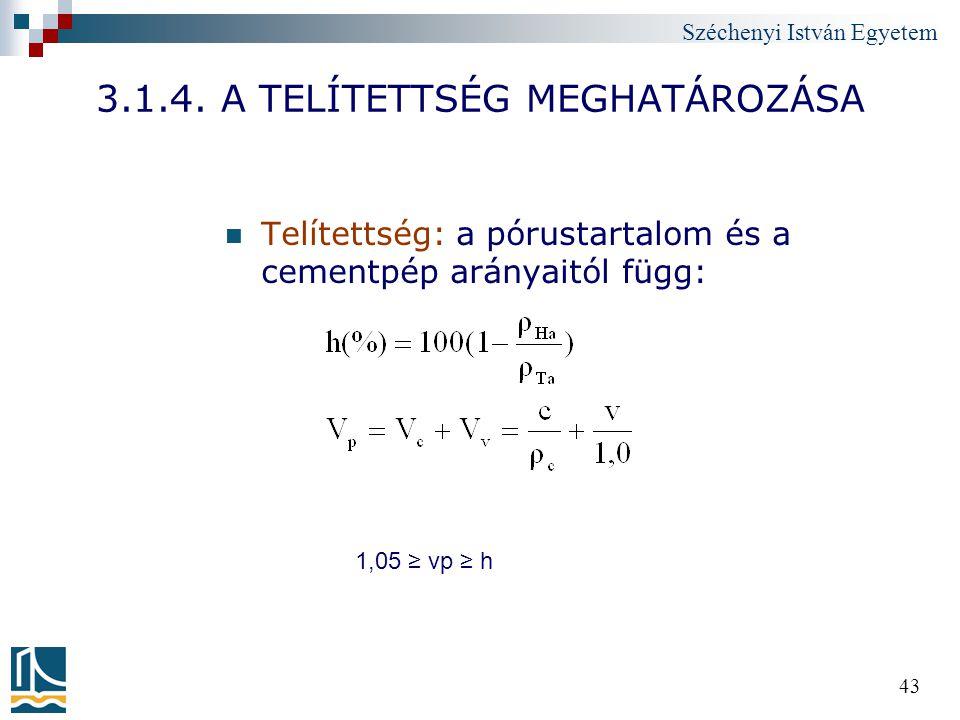 Széchenyi István Egyetem 43 3.1.4. A TELÍTETTSÉG MEGHATÁROZÁSA Telítettség: a pórustartalom és a cementpép arányaitól függ: 1,05 ≥ vp ≥ h