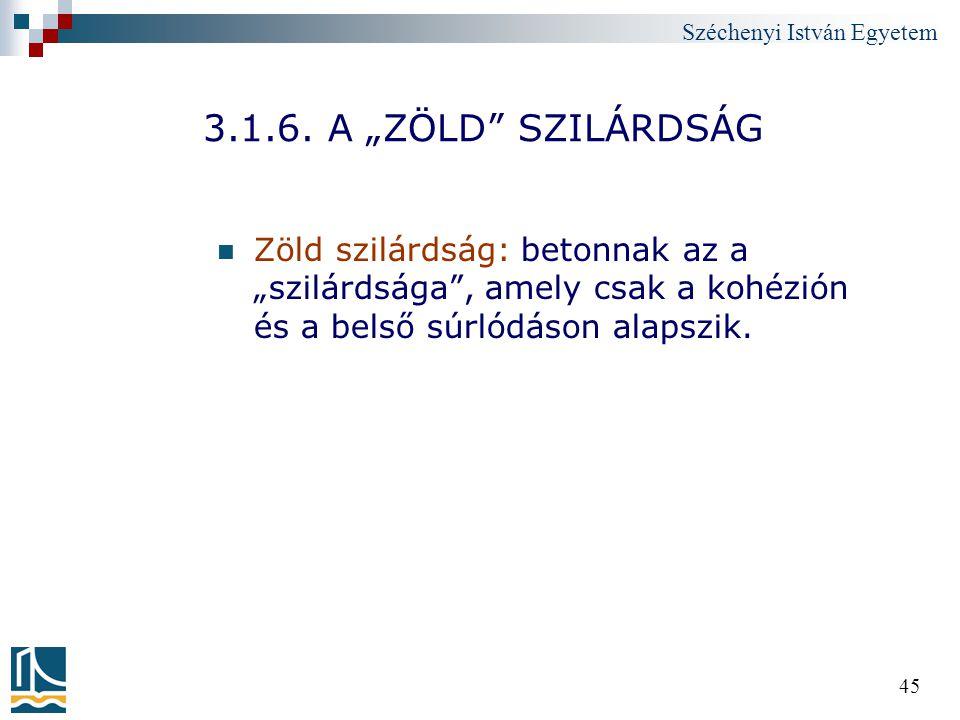 """Széchenyi István Egyetem 45 3.1.6. A """"ZÖLD"""" SZILÁRDSÁG Zöld szilárdság: betonnak az a """"szilárdsága"""", amely csak a kohézión és a belső súrlódáson alaps"""