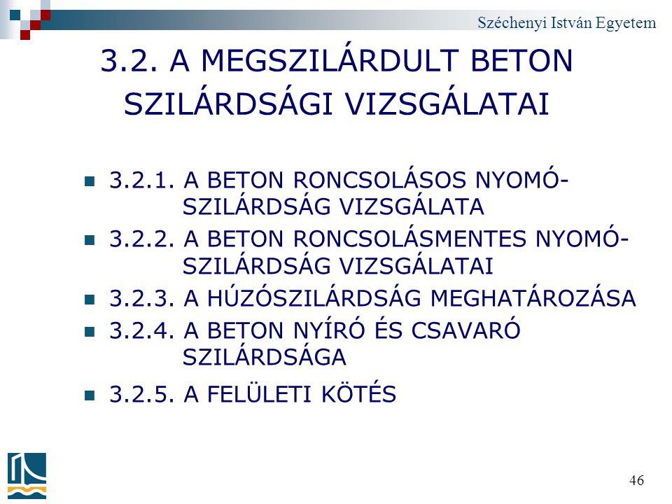 Széchenyi István Egyetem 46 3.2. A MEGSZILÁRDULT BETON SZILÁRDSÁGI VIZSGÁLATAI 3.2.1. A BETON RONCSOLÁSOS NYOMÓ- SZILÁRDSÁG VIZSGÁLATA 3.2.2. A BETON