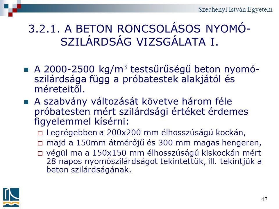 Széchenyi István Egyetem 47 3.2.1. A BETON RONCSOLÁSOS NYOMÓ- SZILÁRDSÁG VIZSGÁLATA I. A 2000-2500 kg/m 3 testsűrűségű beton nyomó- szilárdsága függ a