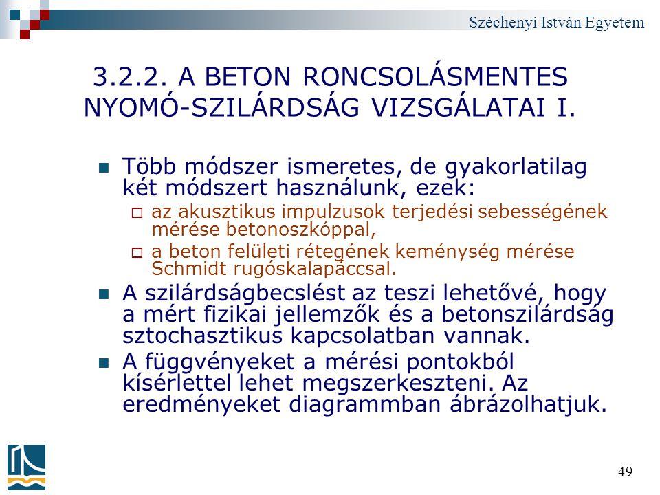 Széchenyi István Egyetem 49 3.2.2. A BETON RONCSOLÁSMENTES NYOMÓ-SZILÁRDSÁG VIZSGÁLATAI I. Több módszer ismeretes, de gyakorlatilag két módszert haszn