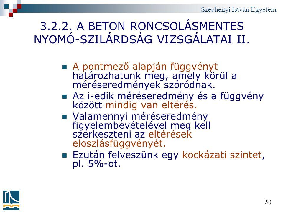 Széchenyi István Egyetem 50 3.2.2. A BETON RONCSOLÁSMENTES NYOMÓ-SZILÁRDSÁG VIZSGÁLATAI II. A pontmező alapján függvényt határozhatunk meg, amely körü