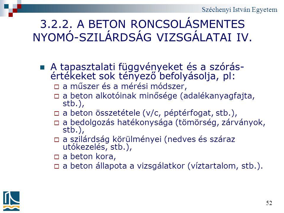Széchenyi István Egyetem 52 3.2.2. A BETON RONCSOLÁSMENTES NYOMÓ-SZILÁRDSÁG VIZSGÁLATAI IV. A tapasztalati függvényeket és a szórás- értékeket sok tén