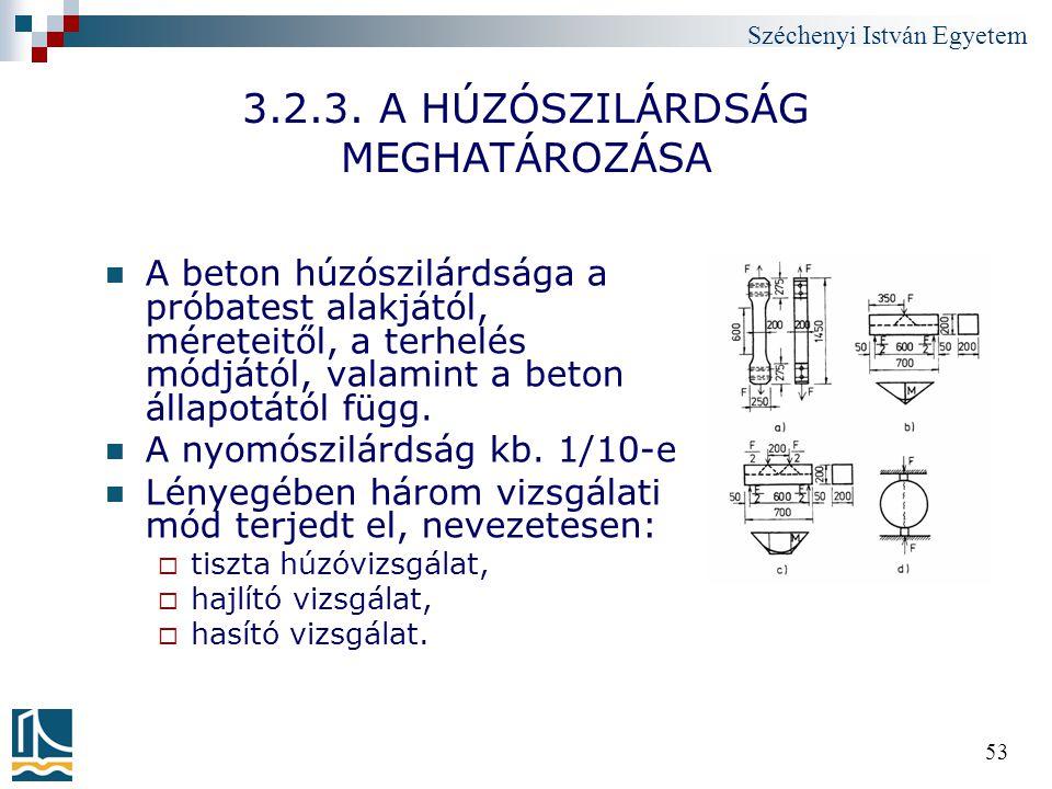 Széchenyi István Egyetem 53 3.2.3. A HÚZÓSZILÁRDSÁG MEGHATÁROZÁSA A beton húzószilárdsága a próbatest alakjától, méreteitől, a terhelés módjától, vala