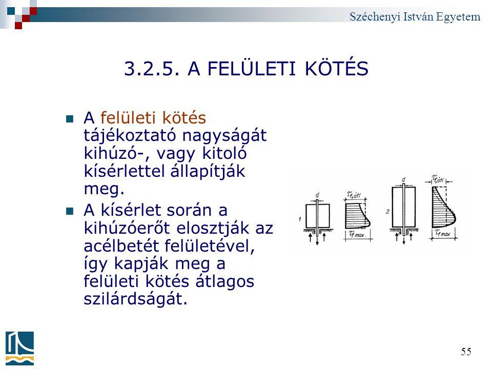 Széchenyi István Egyetem 55 3.2.5. A FELÜLETI KÖTÉS A felületi kötés tájékoztató nagyságát kihúzó-, vagy kitoló kísérlettel állapítják meg. A kísérlet