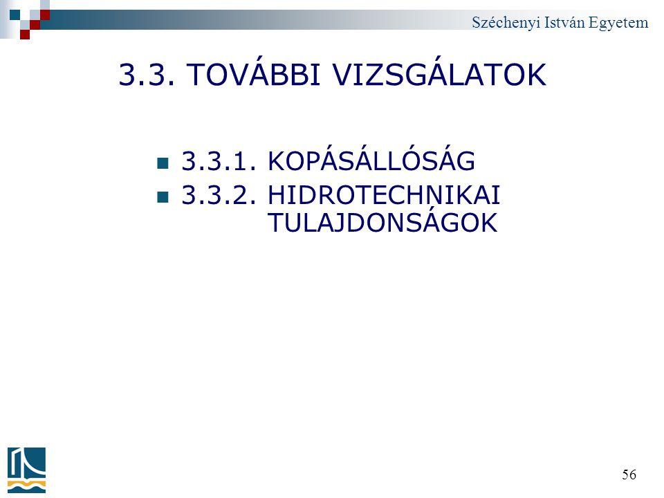 Széchenyi István Egyetem 56 3.3. TOVÁBBI VIZSGÁLATOK 3.3.1. KOPÁSÁLLÓSÁG 3.3.2. HIDROTECHNIKAI TULAJDONSÁGOK