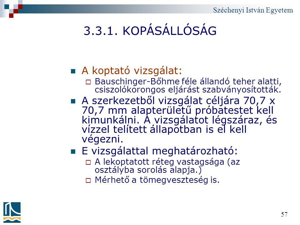 Széchenyi István Egyetem 57 3.3.1. KOPÁSÁLLÓSÁG A koptató vizsgálat:  Bauschinger-Bőhme féle állandó teher alatti, csiszolókorongos eljárást szabvány