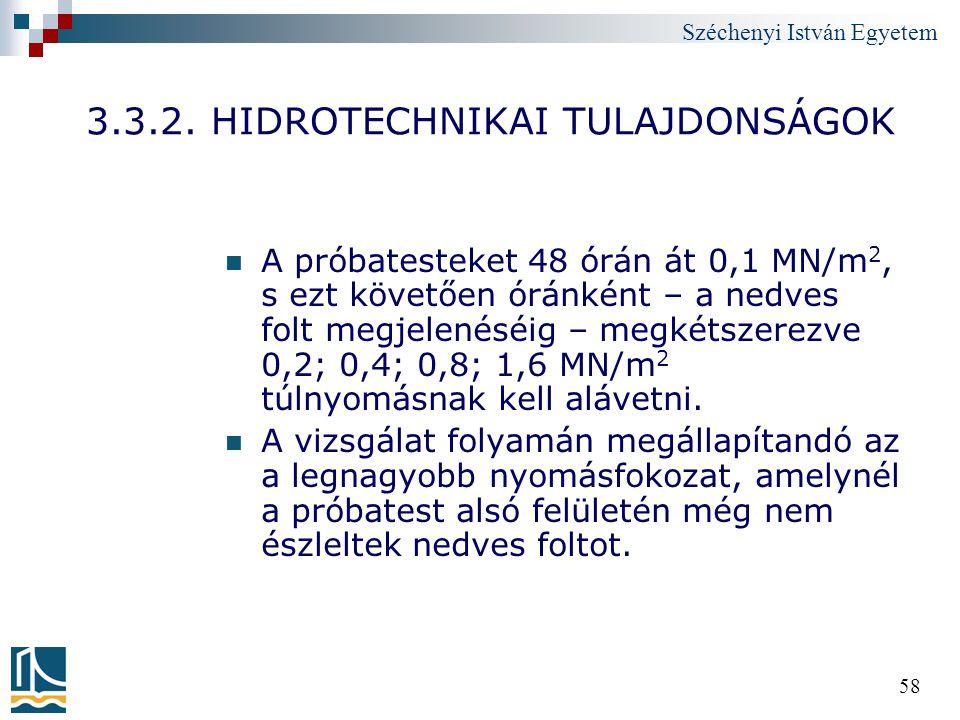 Széchenyi István Egyetem 58 3.3.2. HIDROTECHNIKAI TULAJDONSÁGOK A próbatesteket 48 órán át 0,1 MN/m 2, s ezt követően óránként – a nedves folt megjele