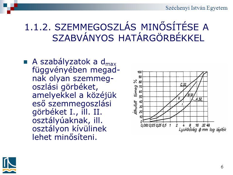 Széchenyi István Egyetem 6 1.1.2. SZEMMEGOSZLÁS MINŐSÍTÉSE A SZABVÁNYOS HATÁRGÖRBÉKKEL A szabályzatok a d max függvényében megad- nak olyan szemmeg- o