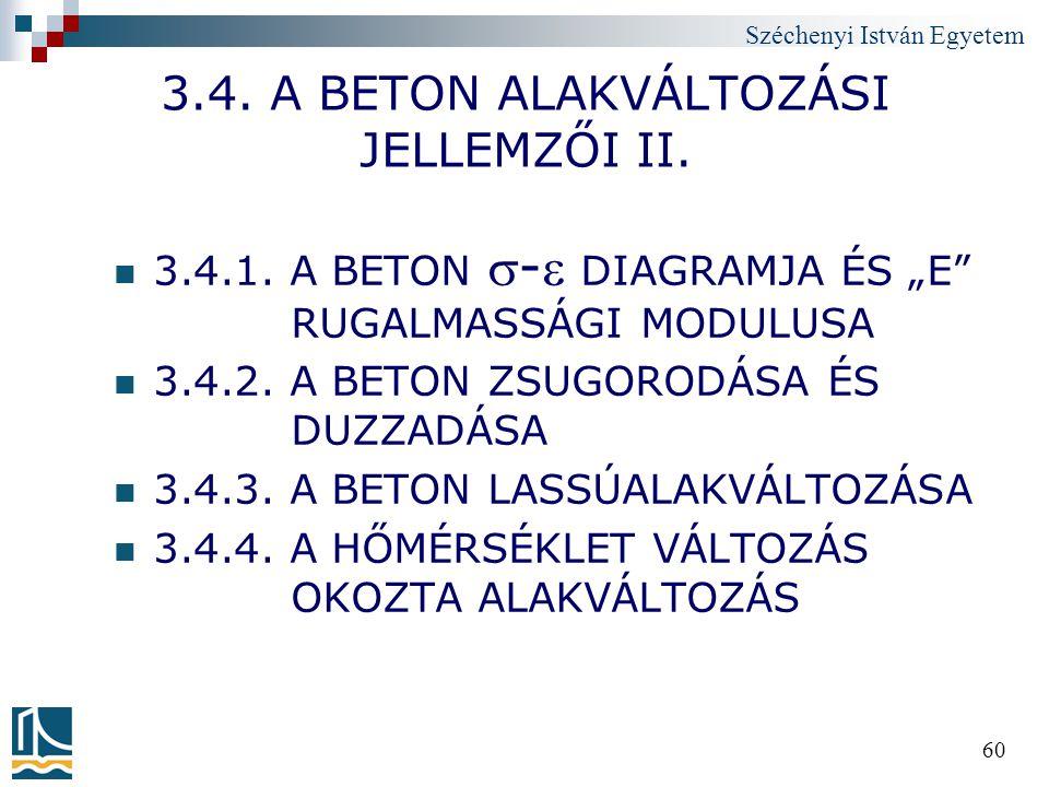 """Széchenyi István Egyetem 60 3.4. A BETON ALAKVÁLTOZÁSI JELLEMZŐI II. 3.4.1. A BETON - DIAGRAMJA ÉS """"E"""" RUGALMASSÁGI MODULUSA 3.4.2. A BETON ZSUGOROD"""