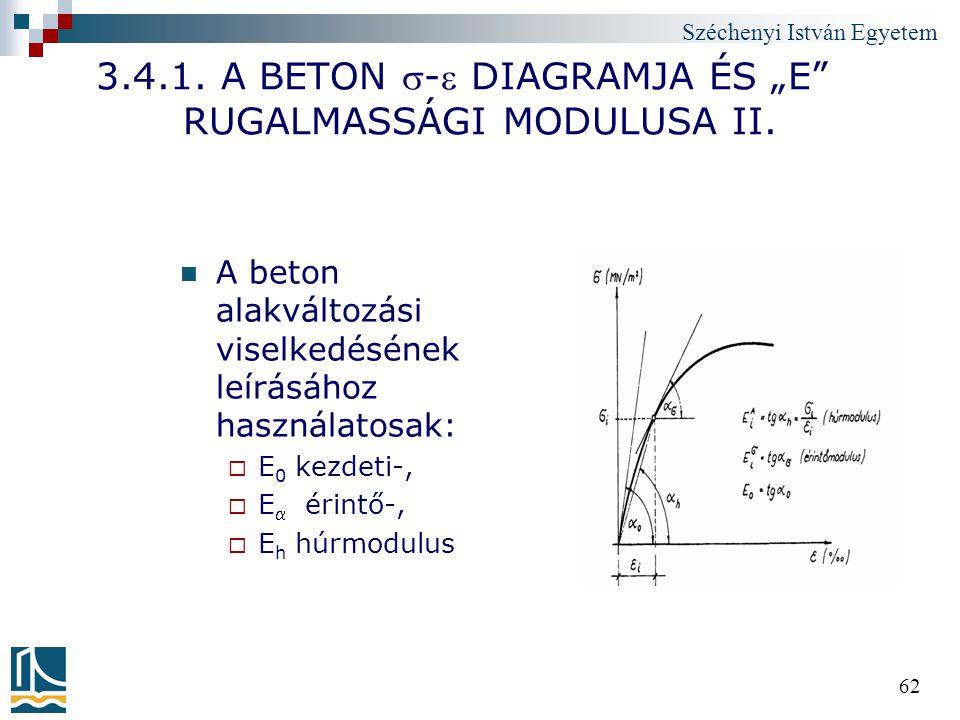 """Széchenyi István Egyetem 62 3.4.1. A BETON - DIAGRAMJA ÉS """"E"""" RUGALMASSÁGI MODULUSA II. A beton alakváltozási viselkedésének leírásához használatosa"""