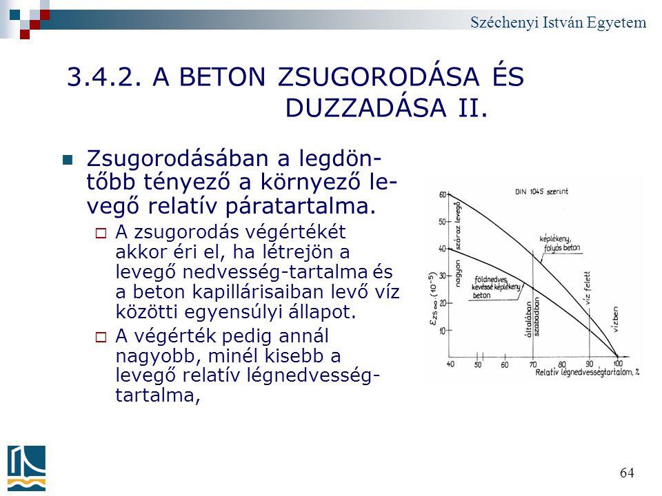 Széchenyi István Egyetem 64 3.4.2. A BETON ZSUGORODÁSA ÉS DUZZADÁSA II. Zsugorodásában a legdön- tőbb tényező a környező le- vegő relatív páratartalma