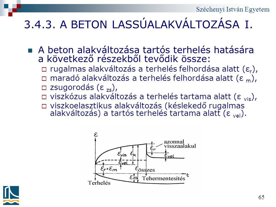 Széchenyi István Egyetem 65 3.4.3. A BETON LASSÚALAKVÁLTOZÁSA I. A beton alakváltozása tartós terhelés hatására a következő részekből tevődik össze: 