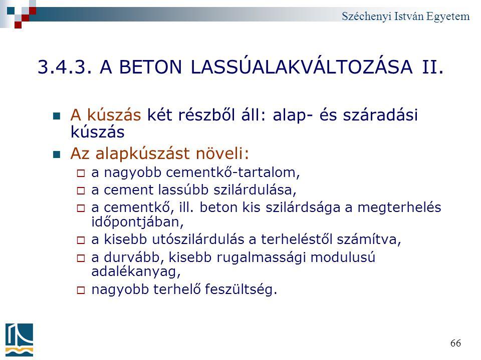 Széchenyi István Egyetem 66 3.4.3. A BETON LASSÚALAKVÁLTOZÁSA II. A kúszás két részből áll: alap- és száradási kúszás Az alapkúszást növeli:  a nagyo