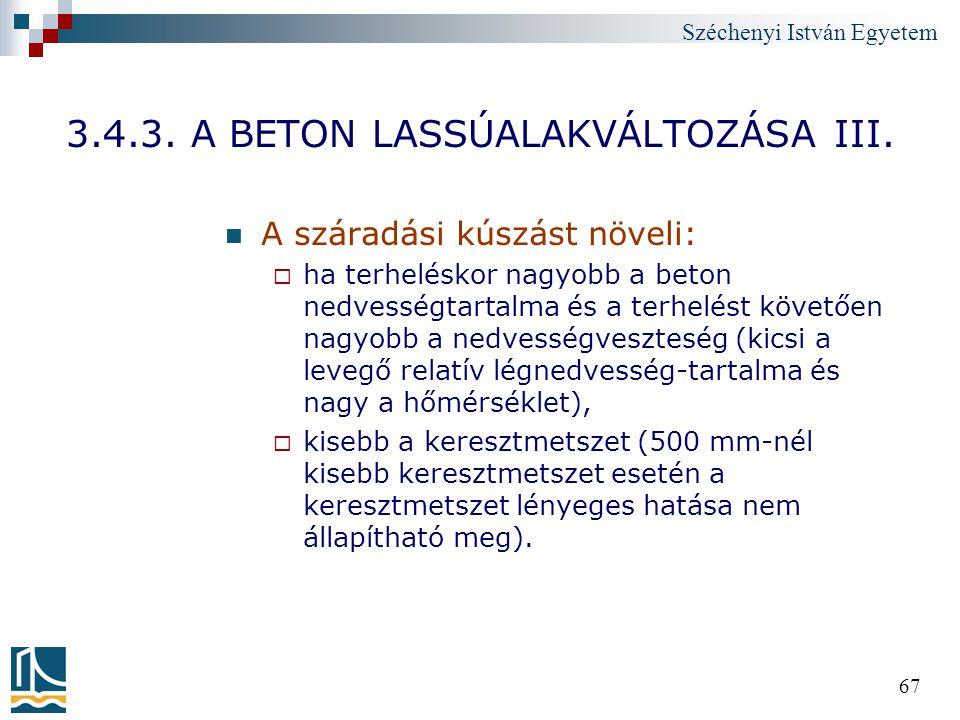 Széchenyi István Egyetem 67 3.4.3. A BETON LASSÚALAKVÁLTOZÁSA III. A száradási kúszást növeli:  ha terheléskor nagyobb a beton nedvességtartalma és a