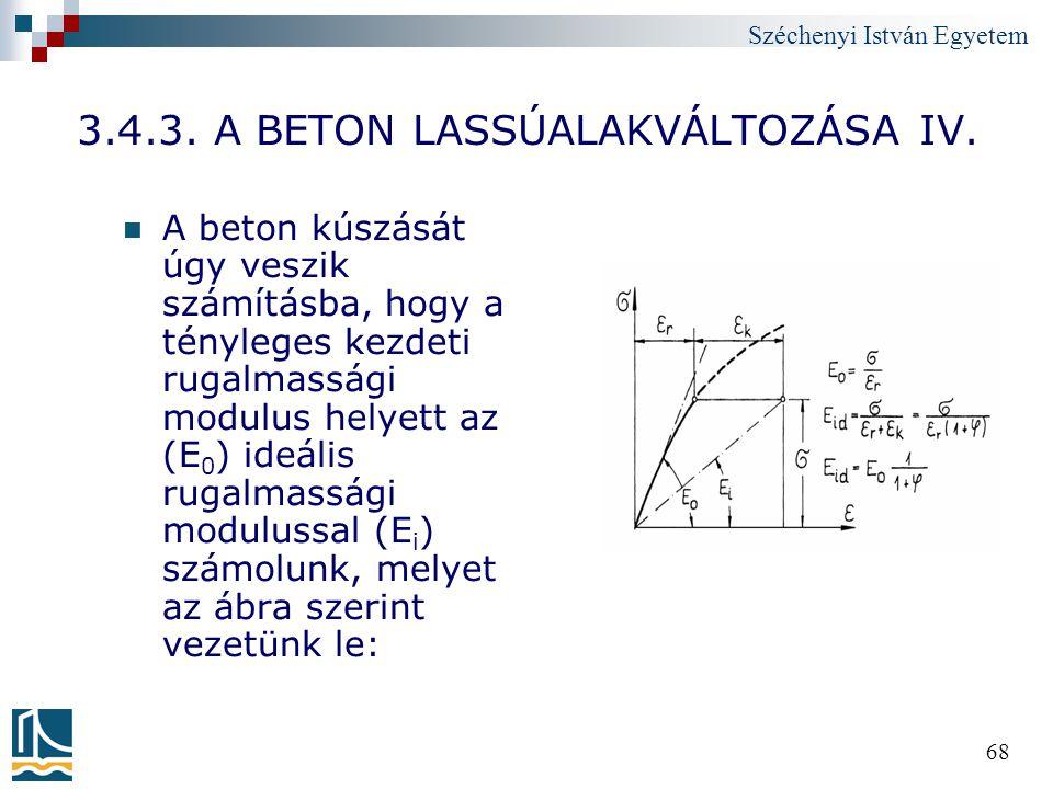 Széchenyi István Egyetem 68 3.4.3. A BETON LASSÚALAKVÁLTOZÁSA IV. A beton kúszását úgy veszik számításba, hogy a tényleges kezdeti rugalmassági modulu