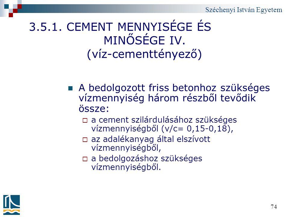 Széchenyi István Egyetem 74 3.5.1. CEMENT MENNYISÉGE ÉS MINŐSÉGE IV. (víz-cementtényező) A bedolgozott friss betonhoz szükséges vízmennyiség három rés