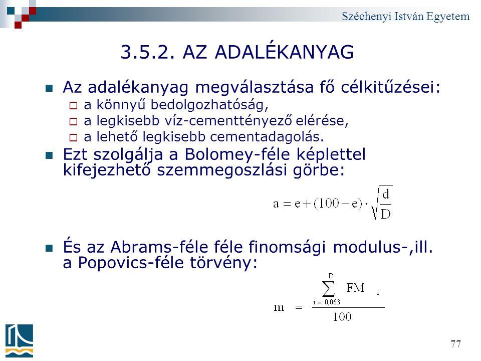 Széchenyi István Egyetem 77 3.5.2. AZ ADALÉKANYAG Az adalékanyag megválasztása fő célkitűzései:  a könnyű bedolgozhatóság,  a legkisebb víz-cementté