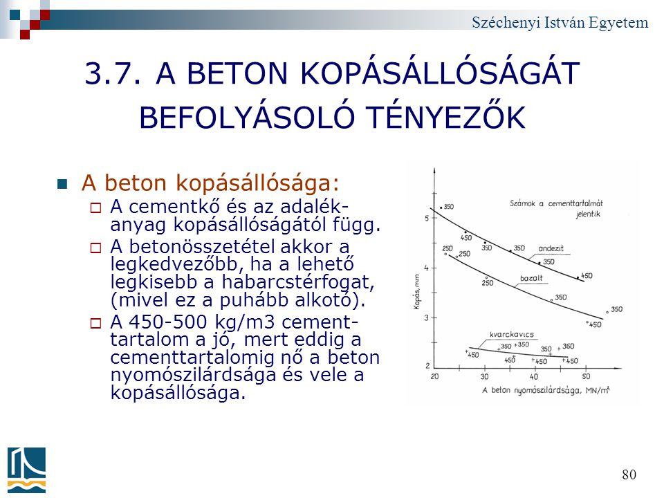 Széchenyi István Egyetem 80 3.7. A BETON KOPÁSÁLLÓSÁGÁT BEFOLYÁSOLÓ TÉNYEZŐK A beton kopásállósága:  A cementkő és az adalék- anyag kopásállóságától
