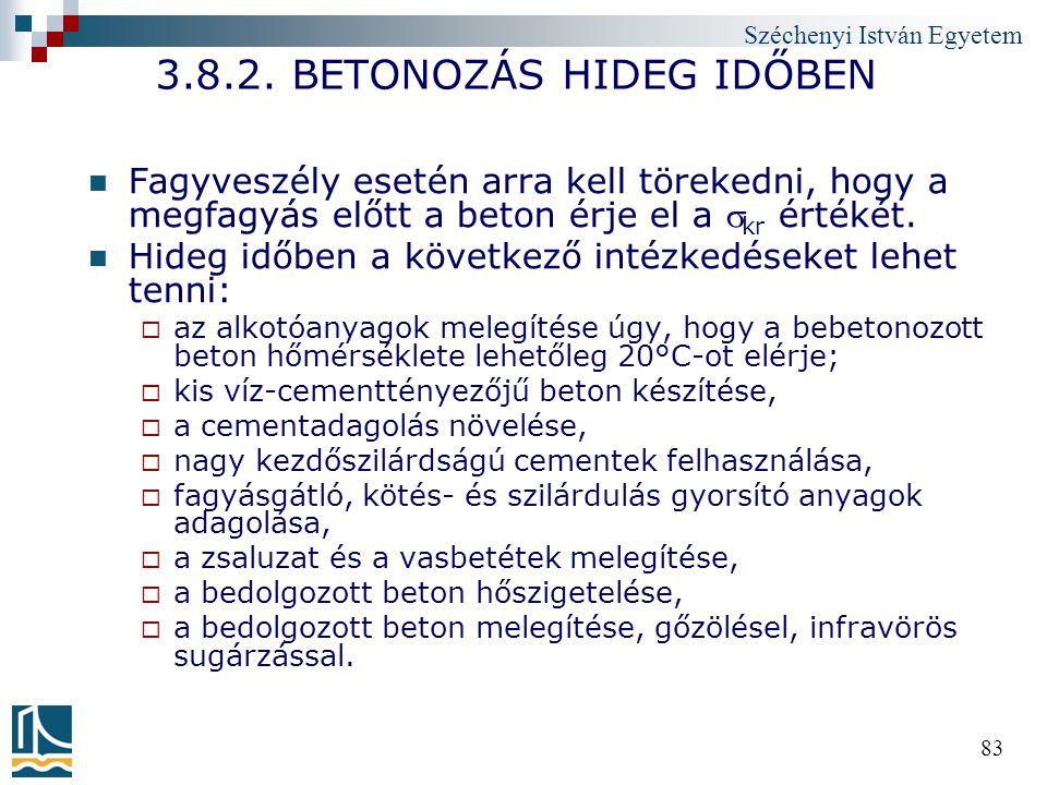 Széchenyi István Egyetem 83 3.8.2. BETONOZÁS HIDEG IDŐBEN Fagyveszély esetén arra kell törekedni, hogy a megfagyás előtt a beton érje el a  kr értéké
