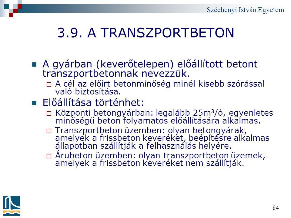Széchenyi István Egyetem 84 3.9. A TRANSZPORTBETON A gyárban (keverőtelepen) előállított betont transzportbetonnak nevezzük.  A cél az előírt betonmi