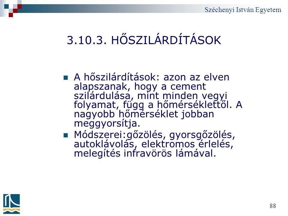 Széchenyi István Egyetem 88 3.10.3. HŐSZILÁRDÍTÁSOK A hőszilárdítások: azon az elven alapszanak, hogy a cement szilárdulása, mint minden vegyi folyama
