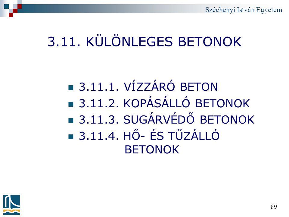 Széchenyi István Egyetem 89 3.11. KÜLÖNLEGES BETONOK 3.11.1. VÍZZÁRÓ BETON 3.11.2. KOPÁSÁLLÓ BETONOK 3.11.3. SUGÁRVÉDŐ BETONOK 3.11.4. HŐ- ÉS TŰZÁLLÓ
